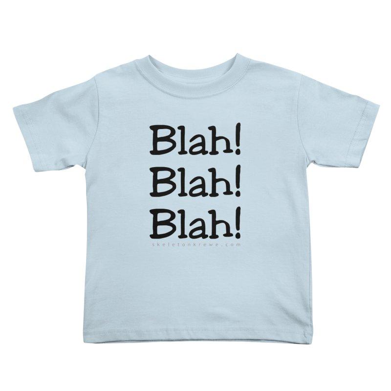 Blah! Blah! Blah! Kids Toddler T-Shirt by Skeleton Krewe's Shop