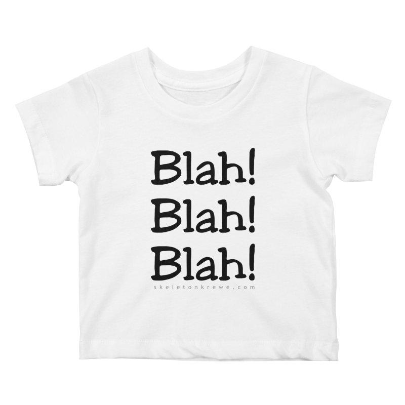 Blah! Blah! Blah! Kids Baby T-Shirt by Skeleton Krewe's Shop