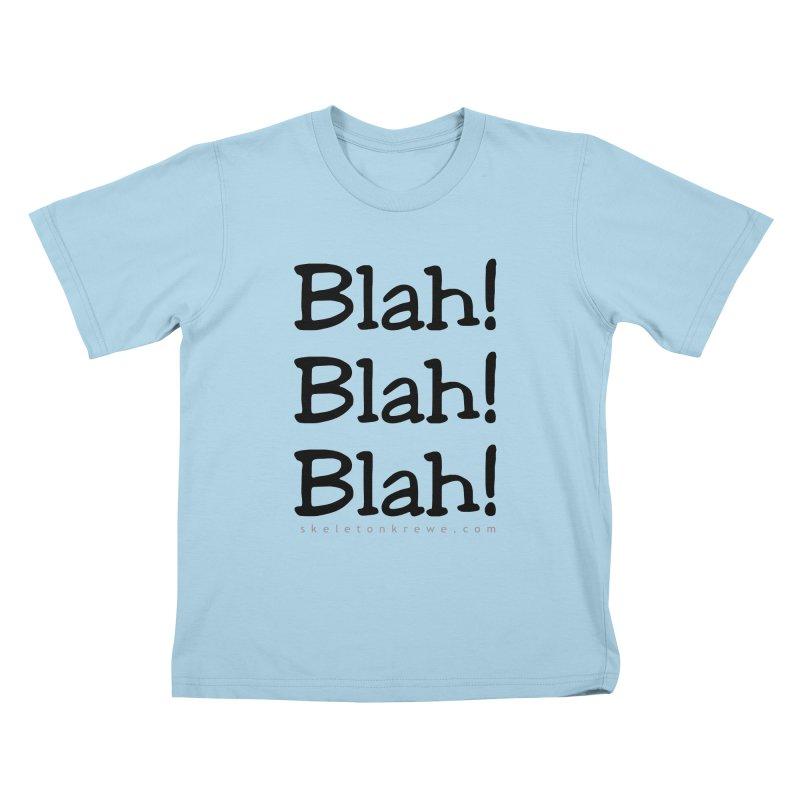 Blah! Blah! Blah! Kids T-Shirt by Skeleton Krewe's Shop