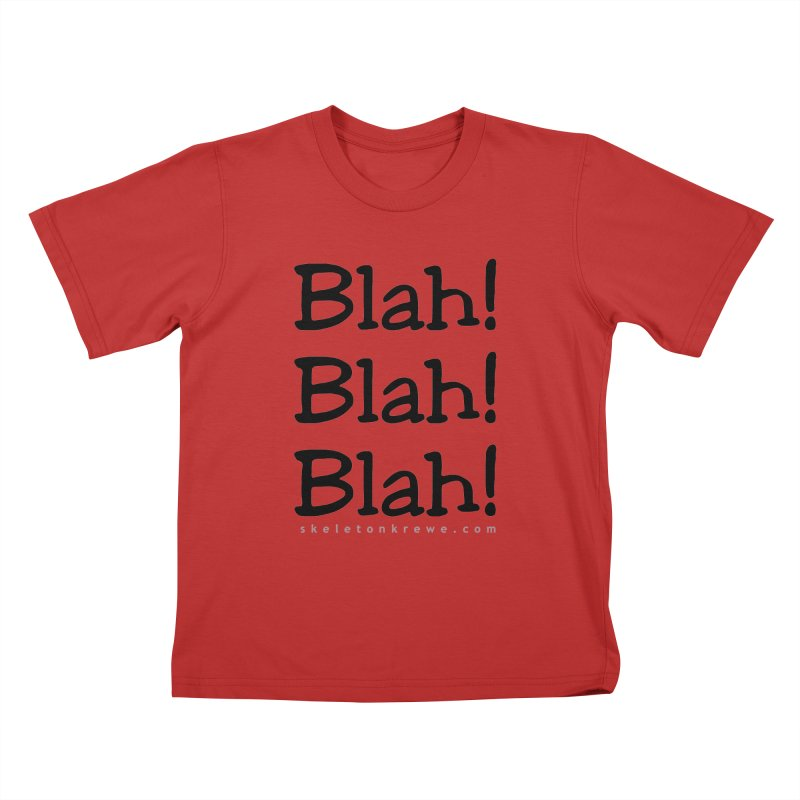 Blah! Blah! Blah! Kids T-Shirt by Skeleton Krewe's Shop