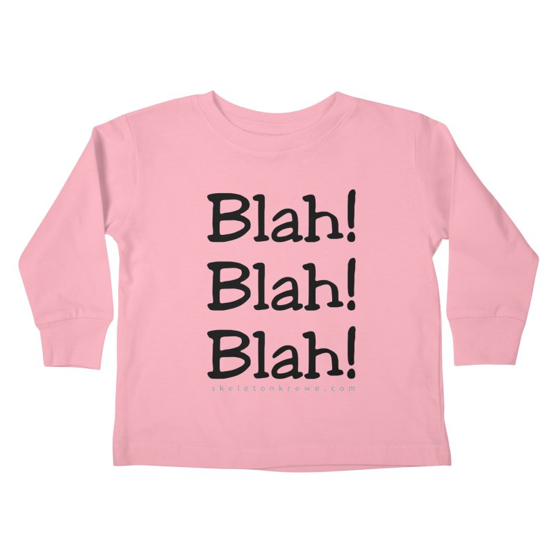 Blah! Blah! Blah! Kids Toddler Longsleeve T-Shirt by Skeleton Krewe's Shop