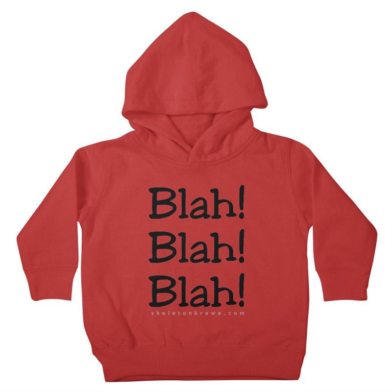 Blah! Blah! Blah! Kids Toddler Pullover Hoody by Skeleton Krewe's Shop
