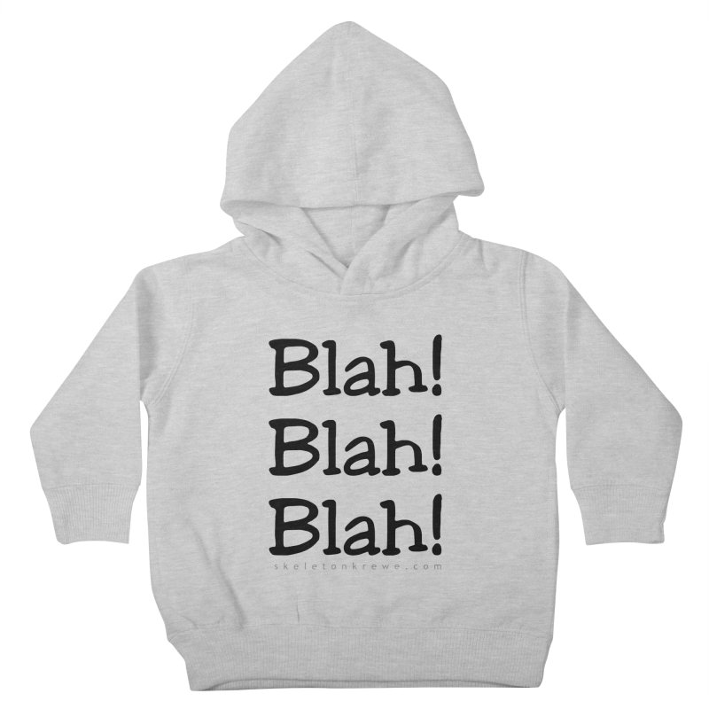 Blah! Blah! Blah! Kids Toddler Pullover Hoody by Skeleton Krewe's Shop