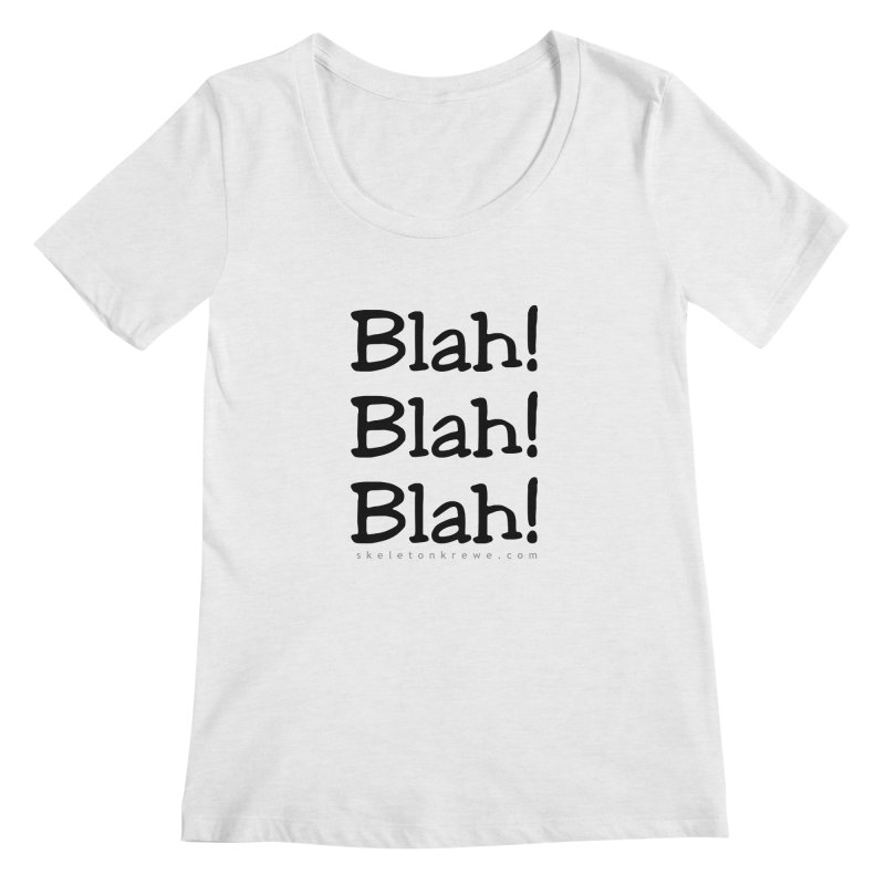 Blah! Blah! Blah! Women's Regular Scoop Neck by Skeleton Krewe's Shop