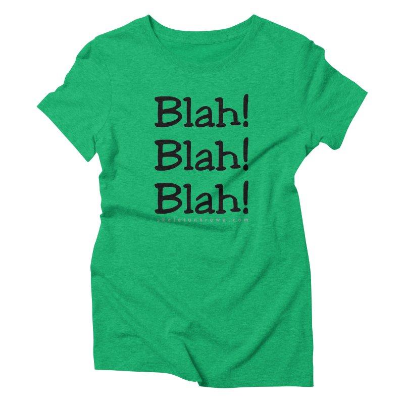Blah! Blah! Blah! Women's Triblend T-Shirt by Skeleton Krewe's Shop