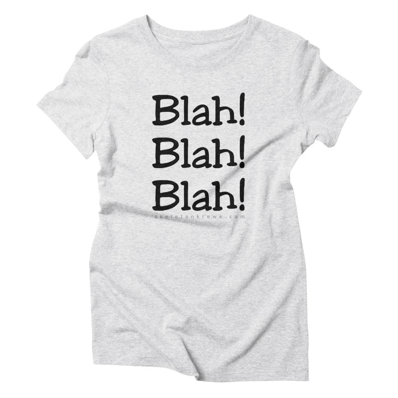Blah! Blah! Blah! Women's Triblend T-Shirt by Skeleton Krewe's Shop