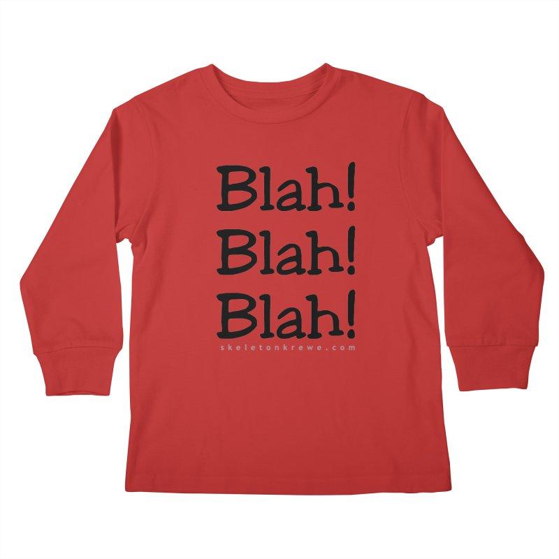 Blah! Blah! Blah! Kids Longsleeve T-Shirt by Skeleton Krewe's Shop