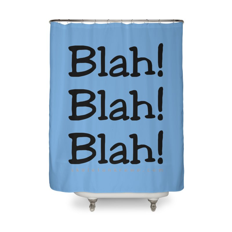 Blah! Blah! Blah! Home Shower Curtain by Skeleton Krewe's Shop