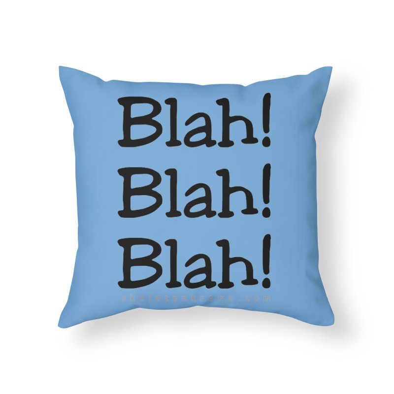 Blah! Blah! Blah! Home Throw Pillow by Skeleton Krewe's Shop