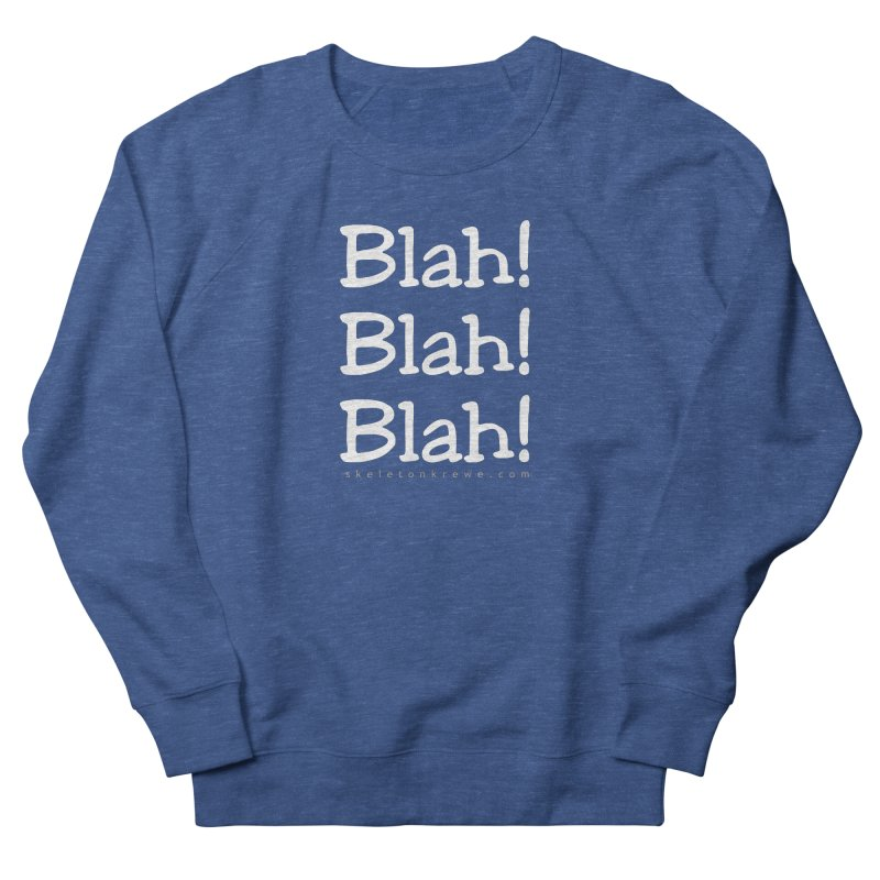 Blah! Blah! Blah! Women's French Terry Sweatshirt by Skeleton Krewe's Shop