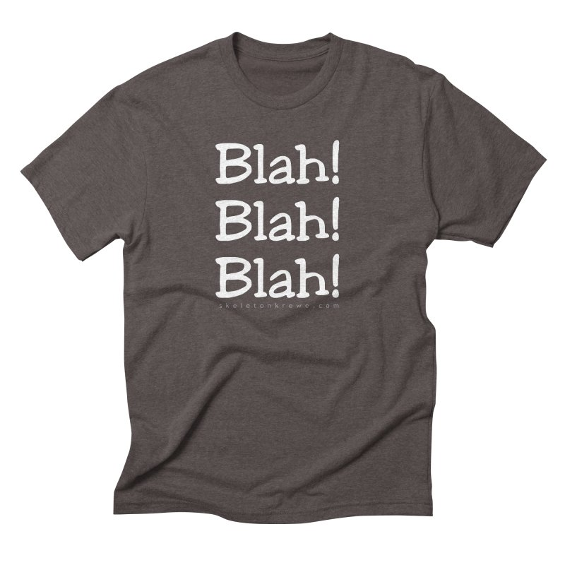 Blah! Blah! Blah! Men's Triblend T-Shirt by Skeleton Krewe's Shop