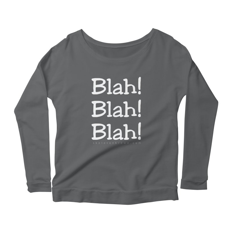 Blah! Blah! Blah! Women's Scoop Neck Longsleeve T-Shirt by Skeleton Krewe's Shop