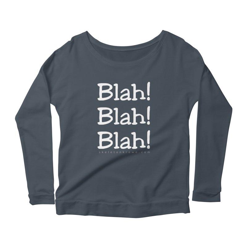 Blah! Blah! Blah! Women's Longsleeve Scoopneck  by Skeleton Krewe's Shop