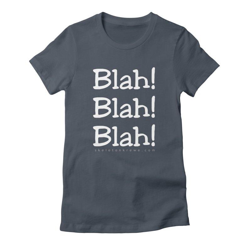 Blah! Blah! Blah! Women's T-Shirt by Skeleton Krewe's Shop