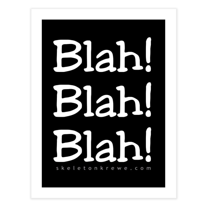 Blah! Blah! Blah! Home Fine Art Print by Skeleton Krewe's Shop