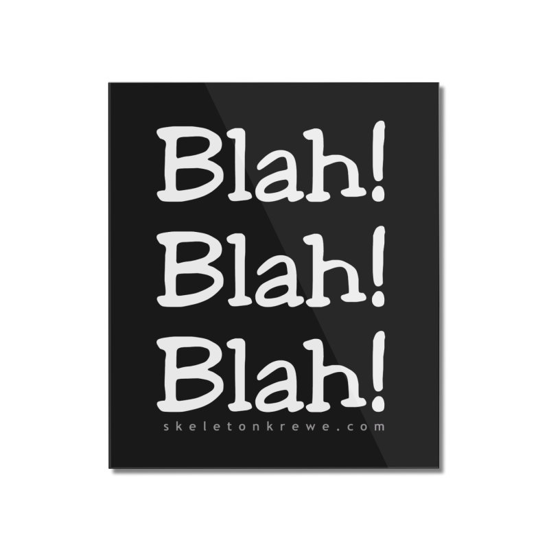 Blah! Blah! Blah! Home Mounted Acrylic Print by Skeleton Krewe's Shop