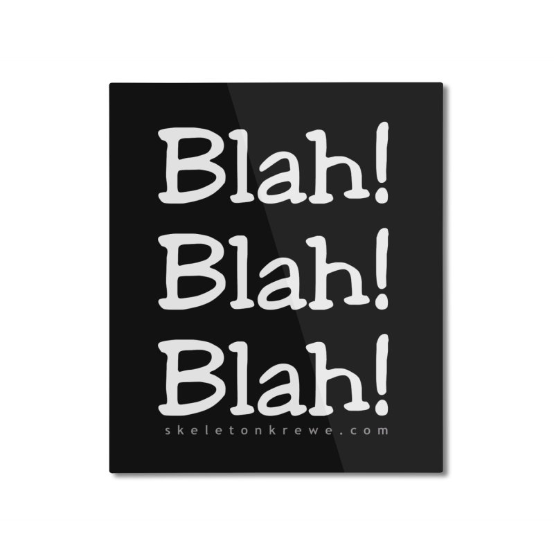 Blah! Blah! Blah! Home Mounted Aluminum Print by Skeleton Krewe's Shop