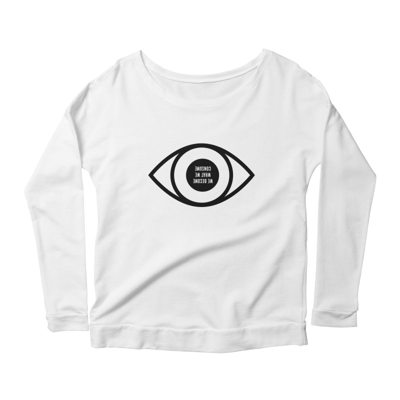 We become what we consume Women's Scoop Neck Longsleeve T-Shirt by Sketchbook B