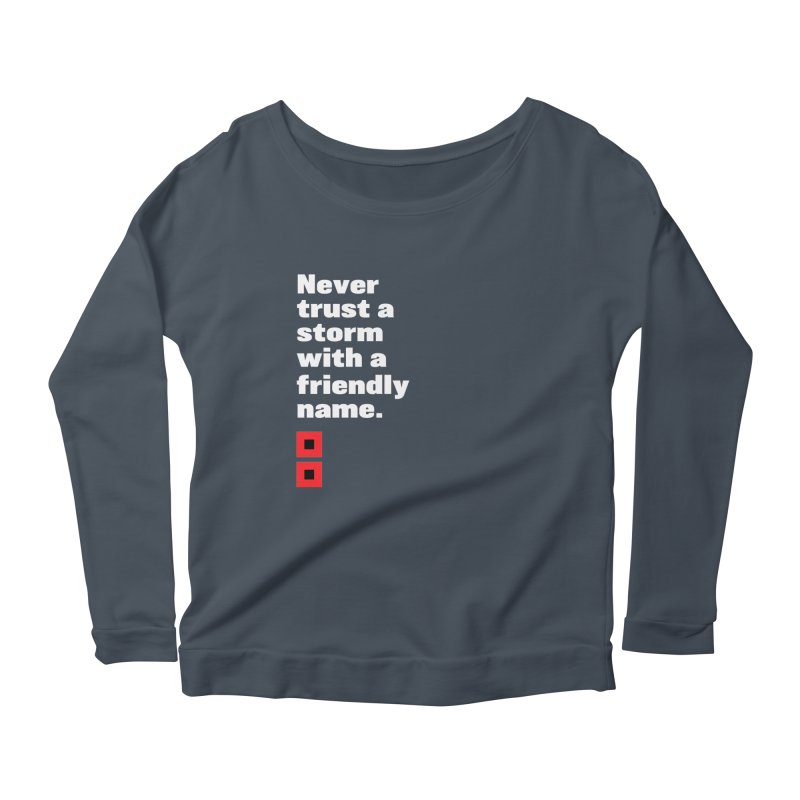 Never trust a storm with a friendly name. Women's Scoop Neck Longsleeve T-Shirt by Sketchbook B