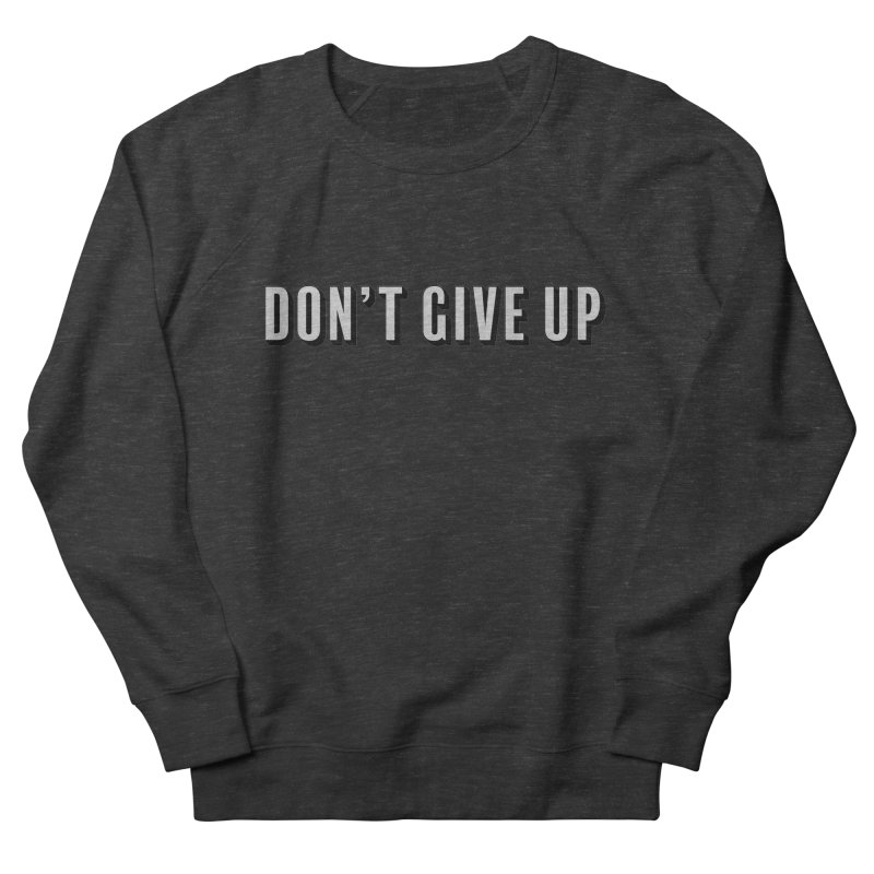 Don't Give Up Women's French Terry Sweatshirt by Sketchbook B