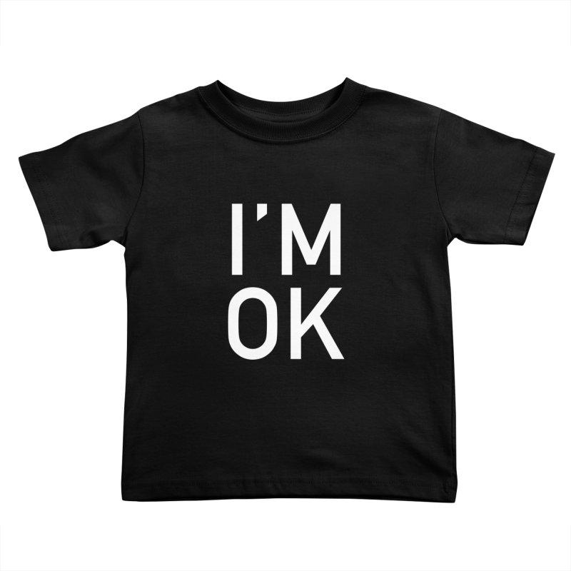 I'M OK Kids Toddler T-Shirt by Sketchbook B
