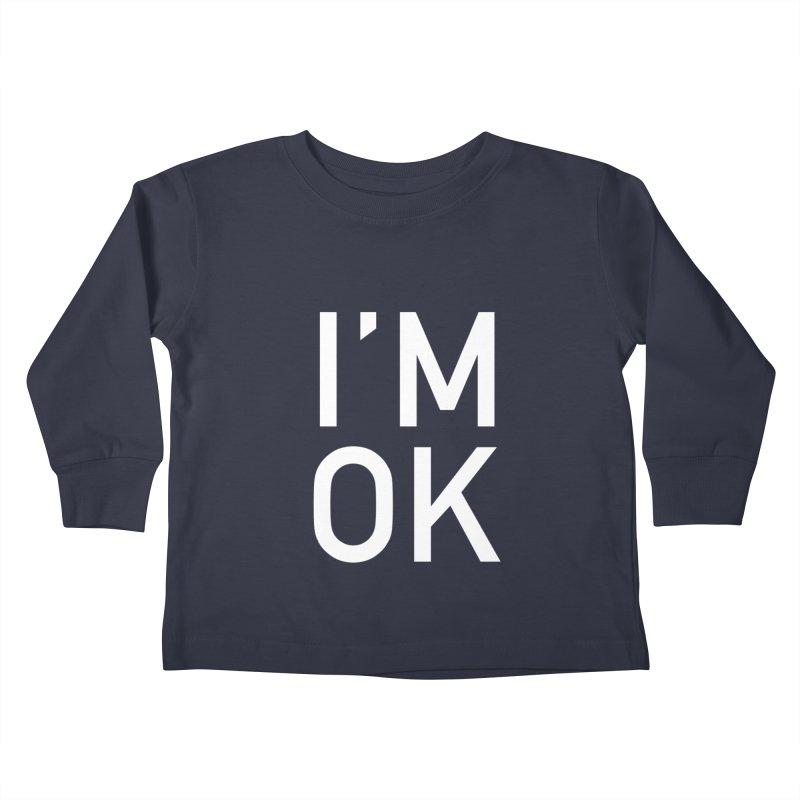 I'M OK Kids Toddler Longsleeve T-Shirt by Sketchbook B
