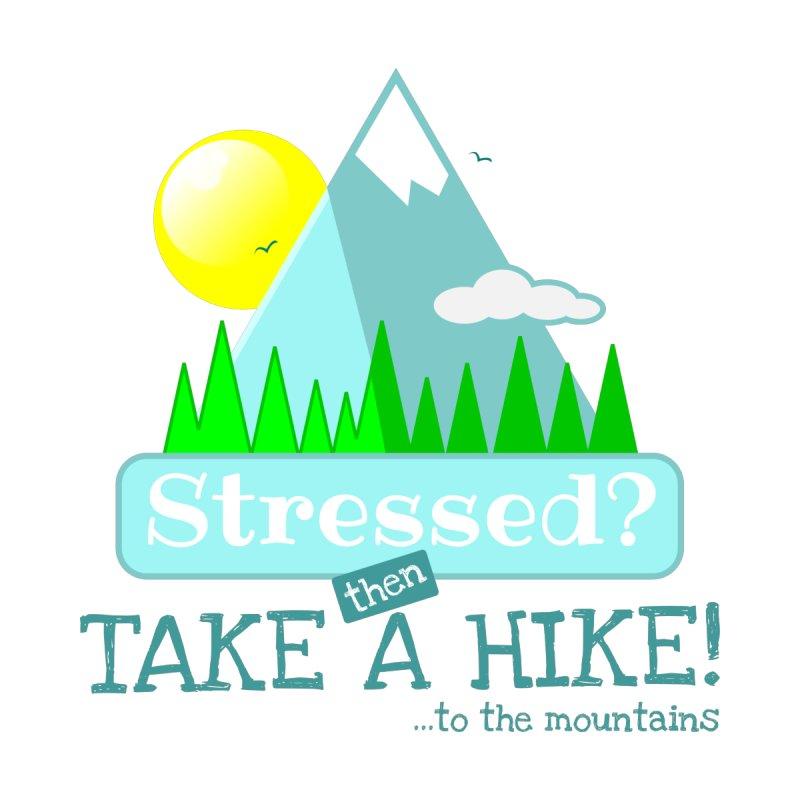Stressed - Take A Hike Men's T-Shirt by sketchtodigital's Artist Shop