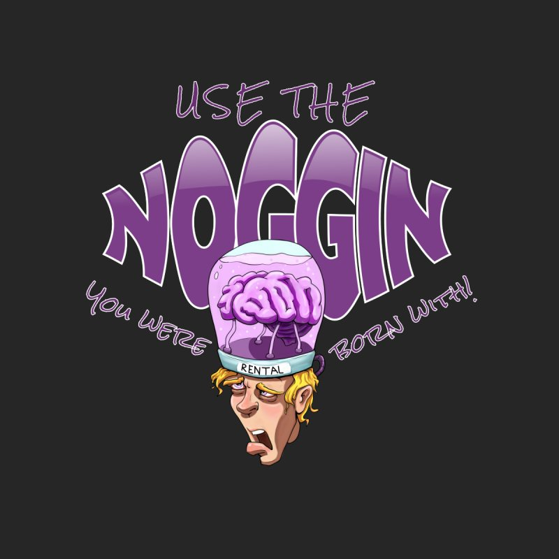 Use The Noggin You Were Born With Men's T-Shirt by sketchtodigital's Artist Shop
