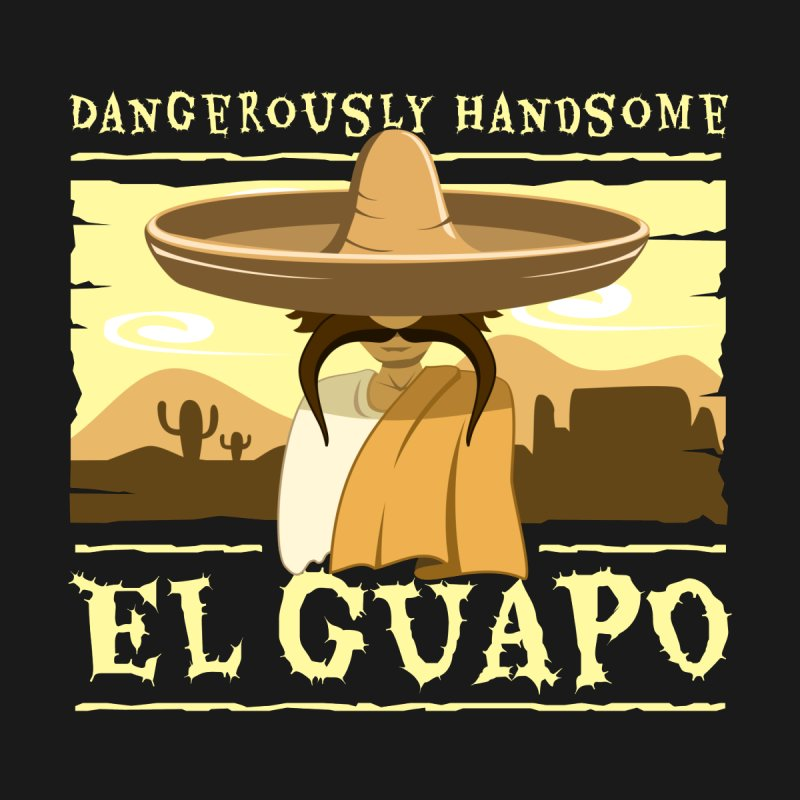 Dangerously Handsome - El Guapo by sketchtodigital's Artist Shop