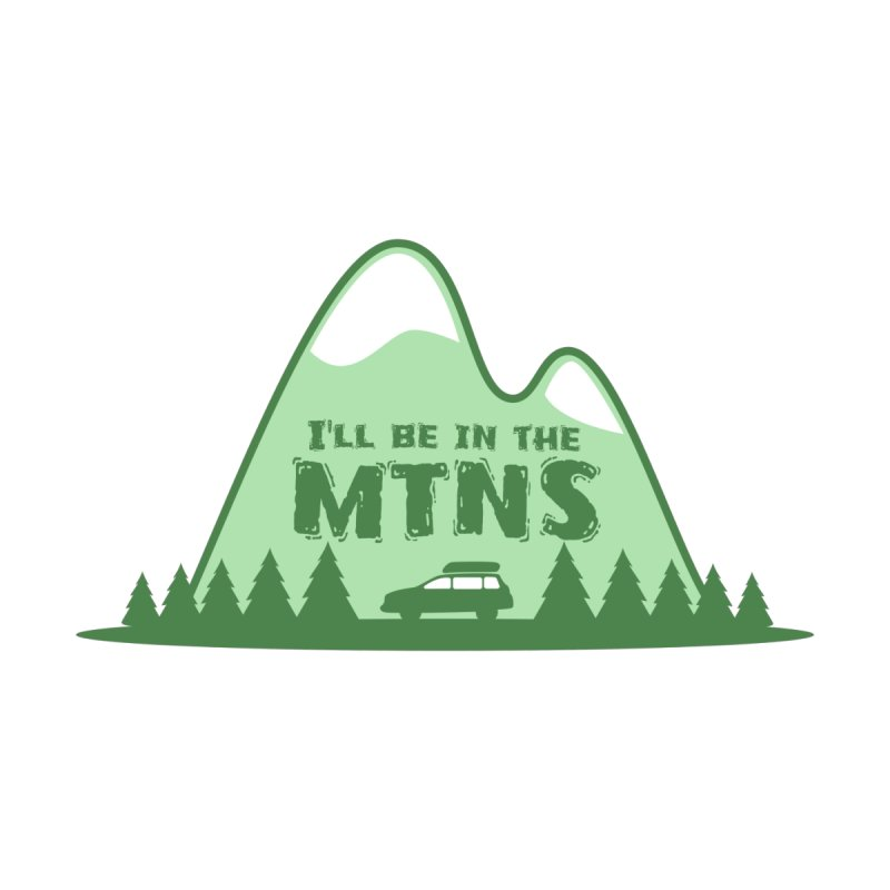 I'll Be In The Mountains by sketchtodigital's Artist Shop