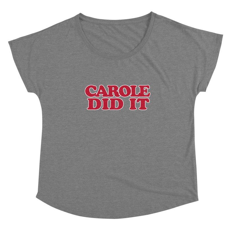 Carole Did It Women's Scoop Neck by Skippy Fantastic's Pop Culture Emporium