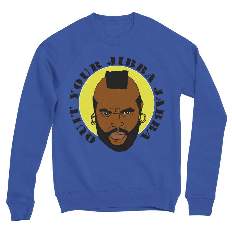 Quit Your Jibba Jabba Women's Sweatshirt by Skippy Fantastic's Pop Culture Emporium