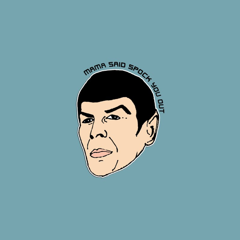 Mama Said Spock You Out Women's T-Shirt by Skippy Fantastic's Pop Culture Emporium