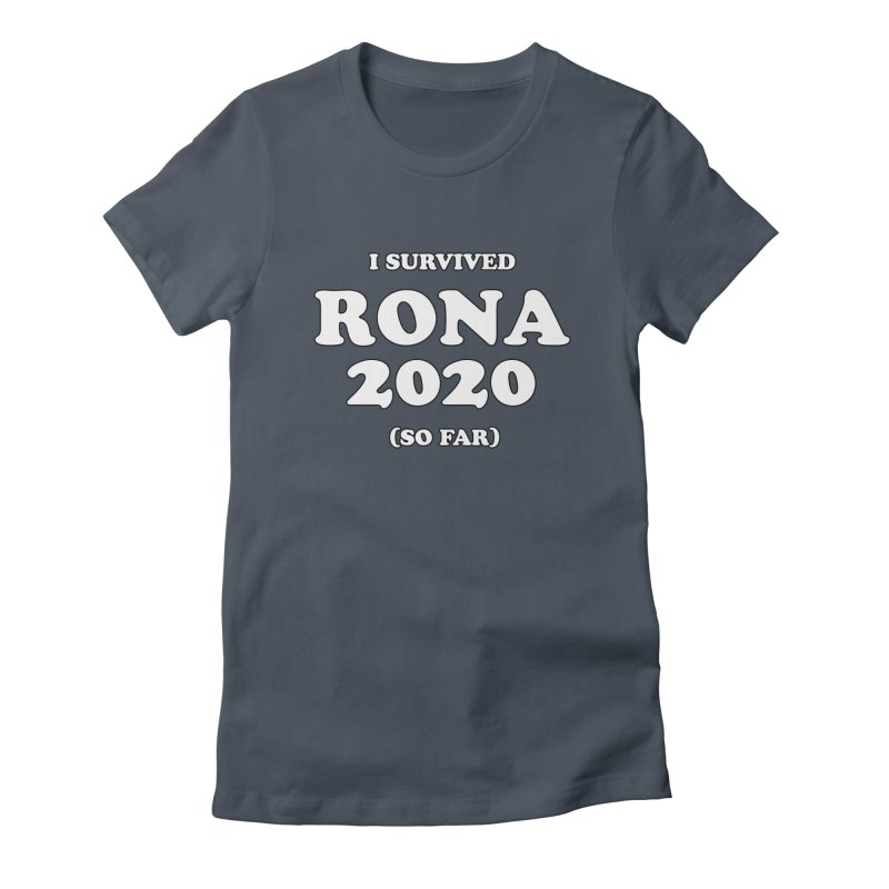 I Survived RONA 2020 Women's T-Shirt by Skippy Fantastic's Pop Culture Emporium