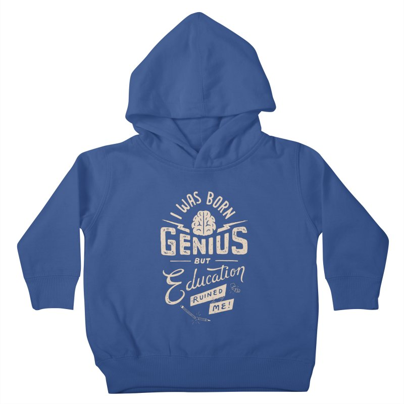 Born Genius Kids Toddler Pullover Hoody by skitchism's Artist Shop