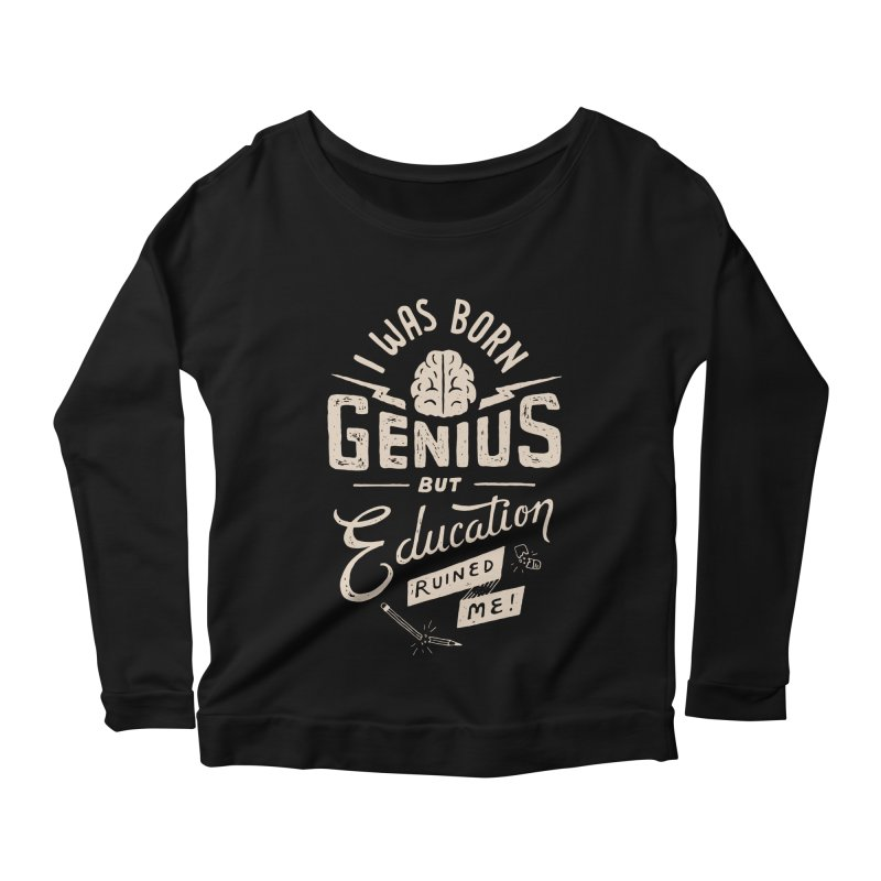 Born Genius Women's Longsleeve Scoopneck  by skitchism's Artist Shop