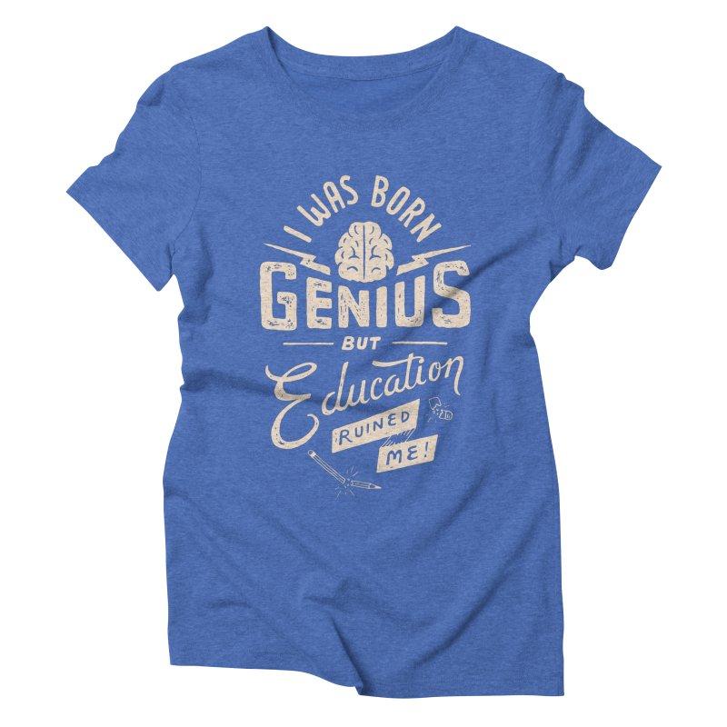 Born Genius Women's Triblend T-shirt by skitchism's Artist Shop