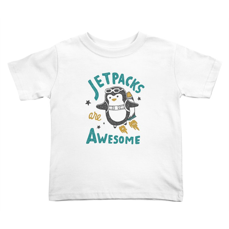 Jetpacks Are Awesome Kids Toddler T-Shirt by skitchism's Artist Shop