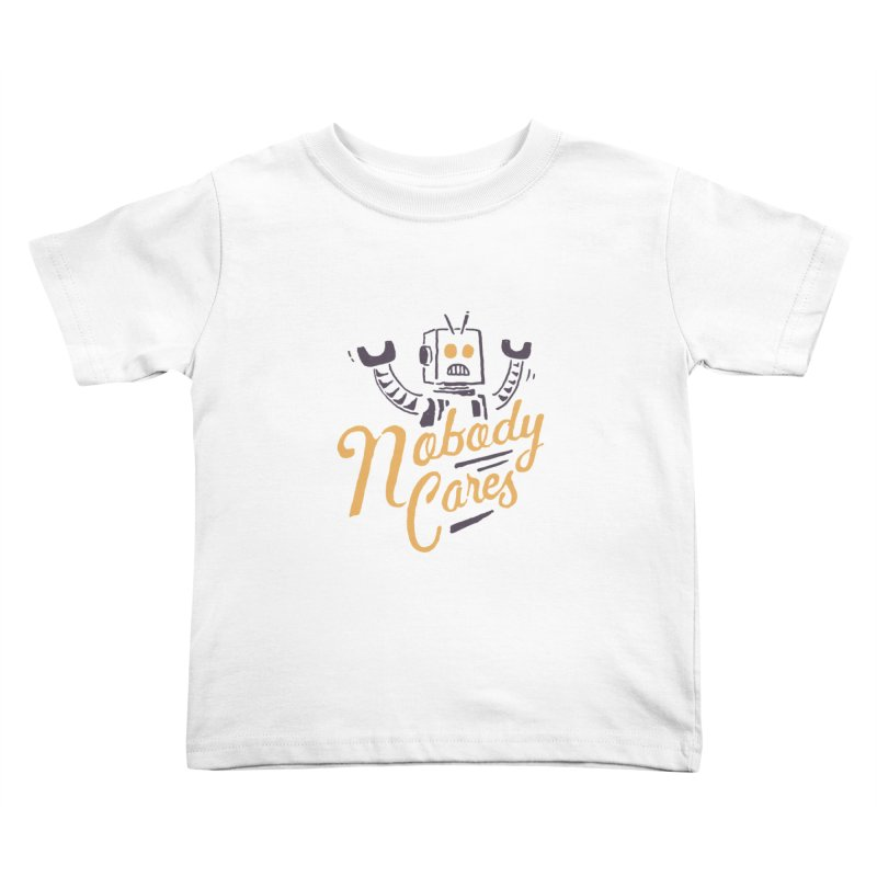 Nobody Cares Kids Toddler T-Shirt by skitchism's Artist Shop