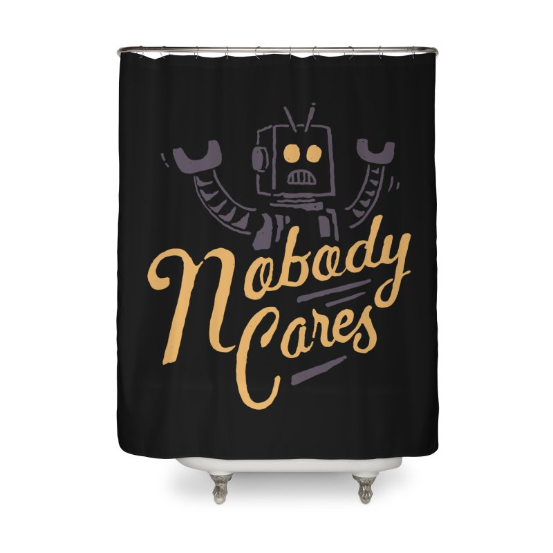 Nobody Cares Home Shower Curtain by skitchism's Artist Shop