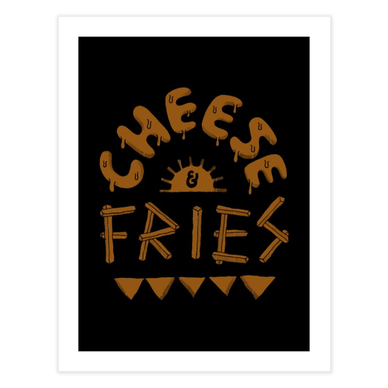 Cheese and Fries Home Fine Art Print by skitchism's Artist Shop
