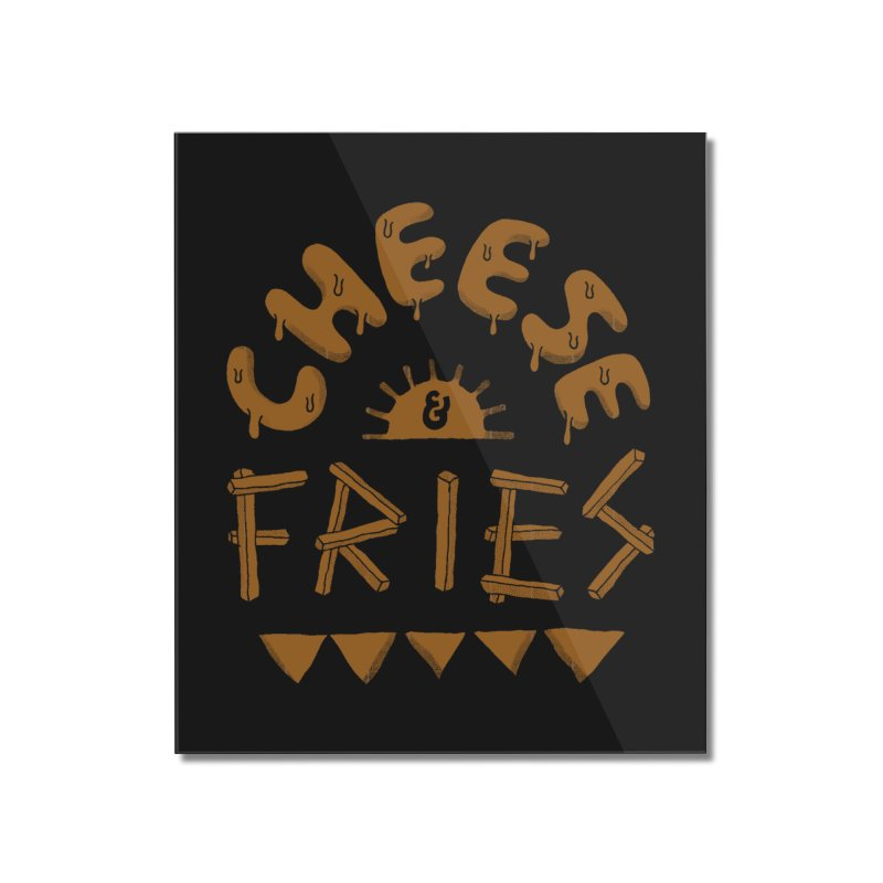 Cheese and Fries Home Mounted Acrylic Print by skitchism's Artist Shop
