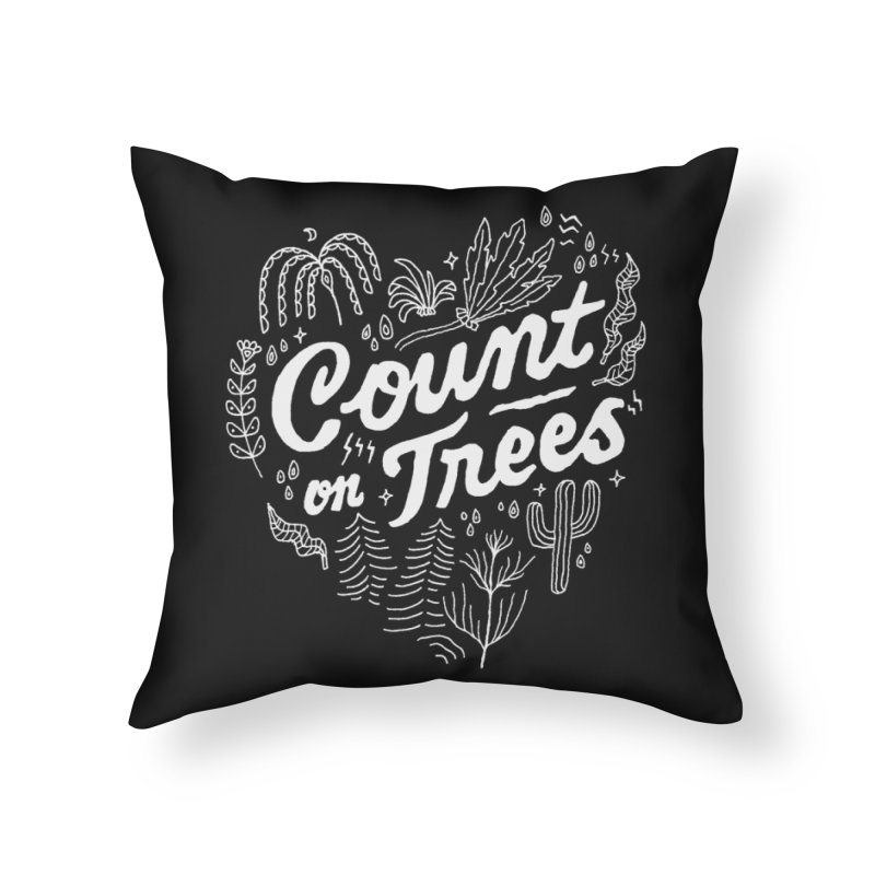 Count on Trees Home Throw Pillow by skitchism's Artist Shop