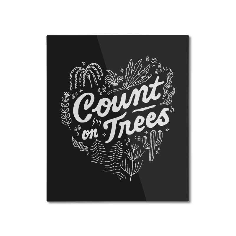 Count on Trees Home Mounted Aluminum Print by skitchism's Artist Shop