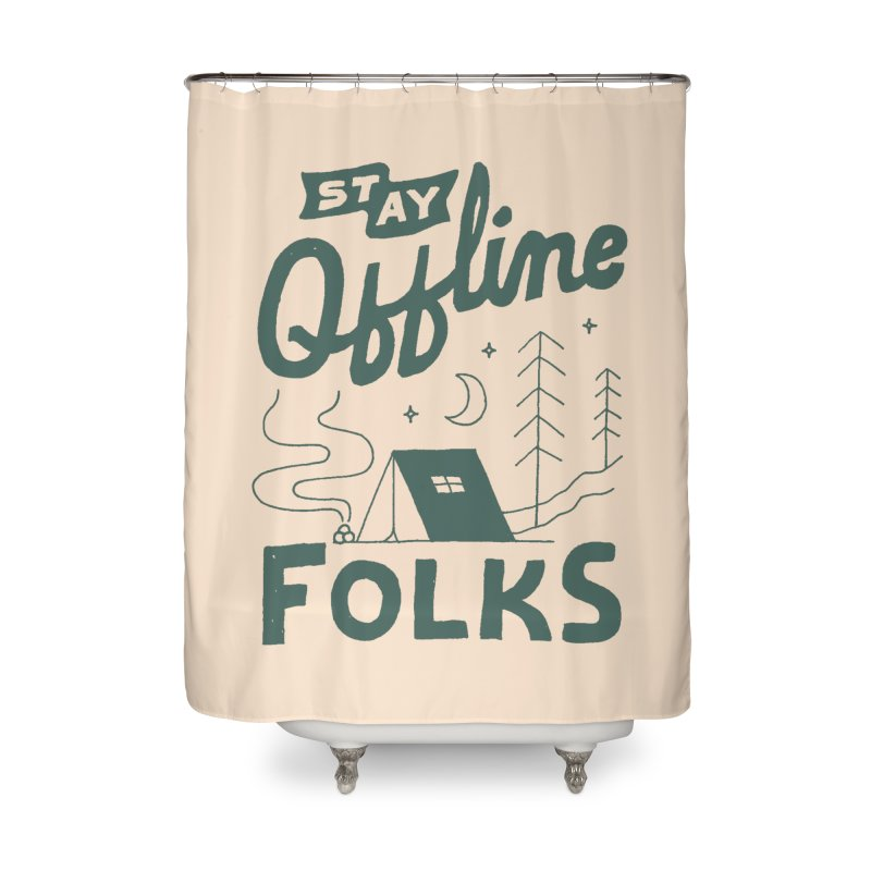 Stay Offline Home Shower Curtain by skitchism's Artist Shop
