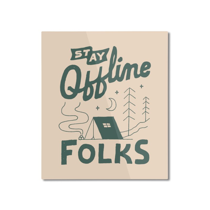 Stay Offline Home Mounted Aluminum Print by skitchism's Artist Shop
