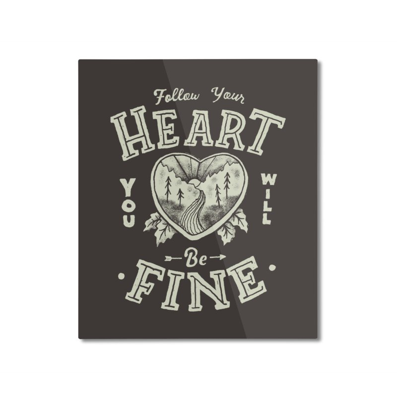 You'll be Fine Home Mounted Aluminum Print by skitchism's Artist Shop