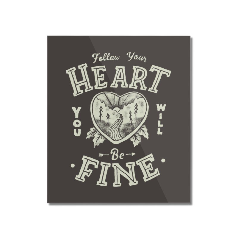 You'll be Fine Home Mounted Acrylic Print by Tatak Waskitho
