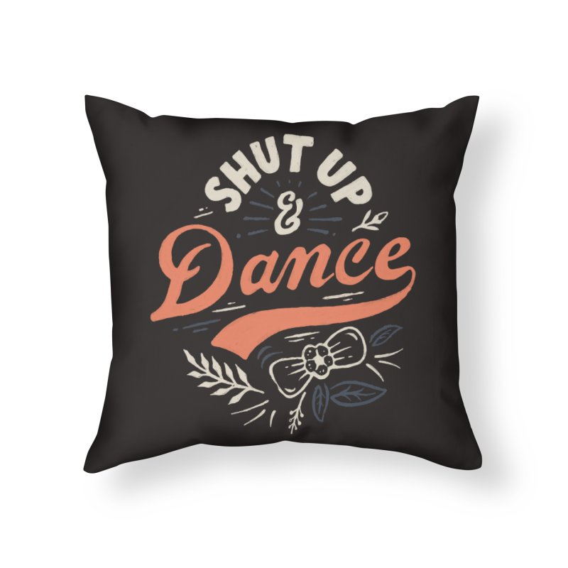 Shut Up Home Throw Pillow by Tatak Waskitho