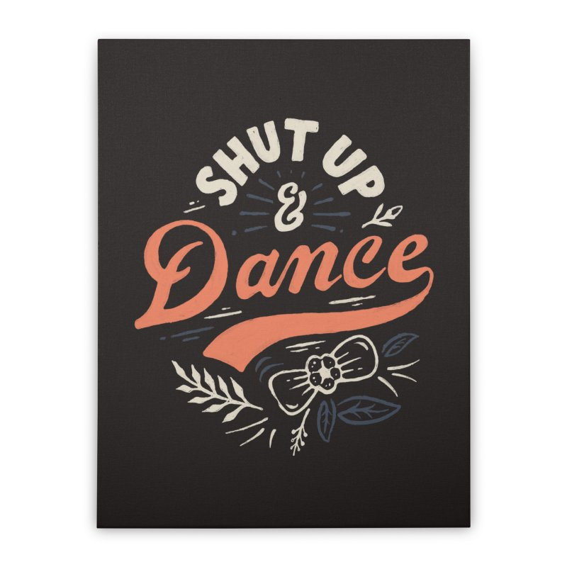 Shut Up Home Stretched Canvas by Tatak Waskitho